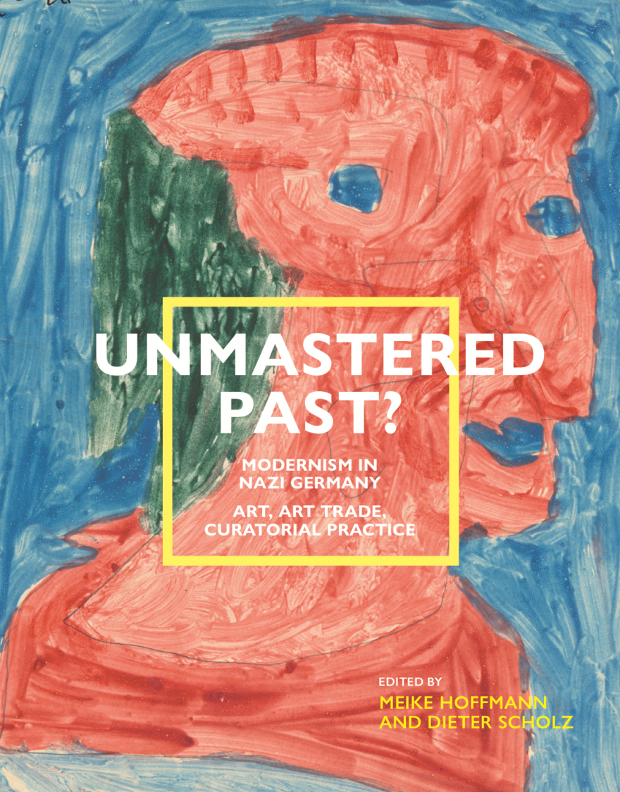 Unmastered Past? Modernism in Nazi Germany. Art, Art Trade, Curatorial Practice